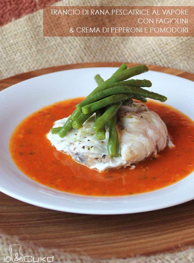 io&Cukò: Trancio di rana pescatrice al vapore con fagiolini e crema di peperoni e pomodori