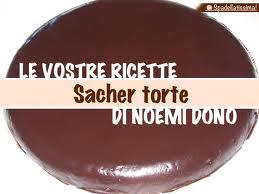 LE VOSTRE RICETTE: La torta Sacher di Noemi Dono