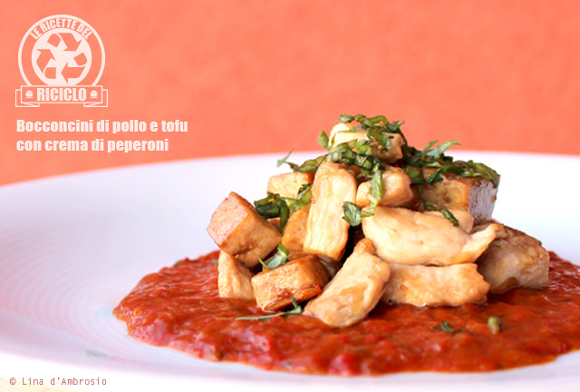 Le ricette del riciclo: Bocconcini di pollo e tofu con crema di peperoni