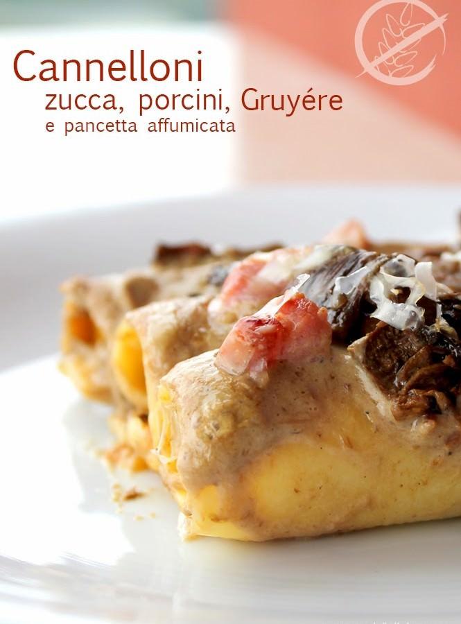 Cannelloni senza glutine con zucca, porcini Gruyére e pancetta affumicata