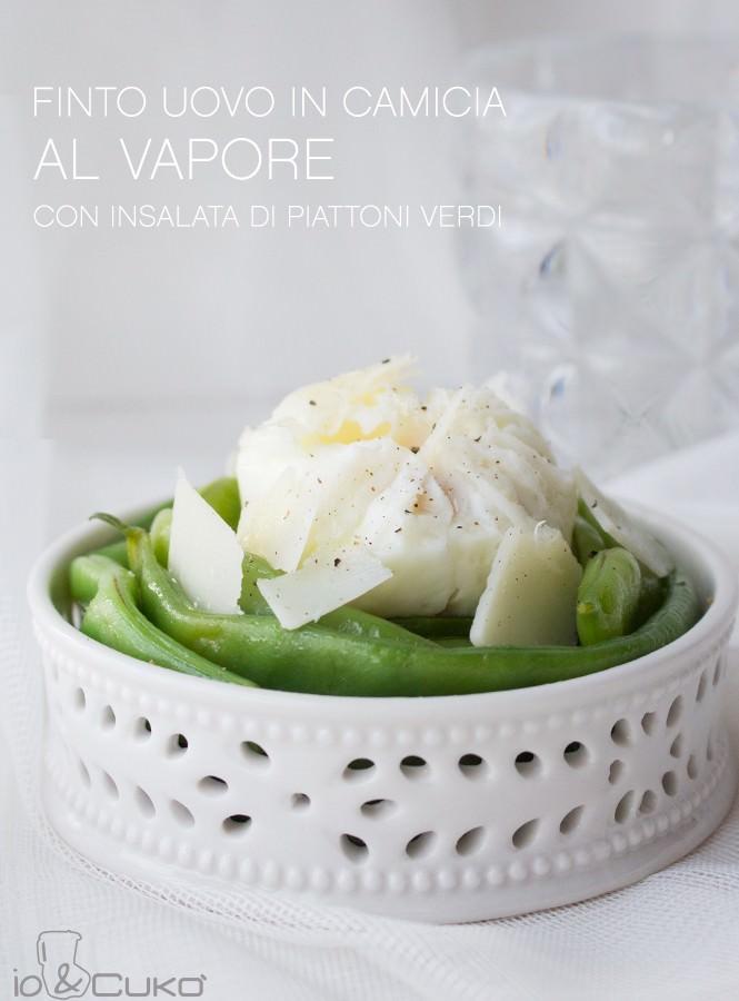 io&Cukò: Finto uovo in camicia al vapore con insalata di piattoni verdi
